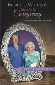 Business Woman's Guide to Caregiving by Becci Bookner