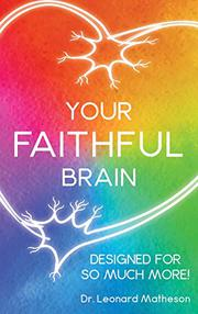 Your Faithful Brain: Designed for So Much More! by Leonard Matheson