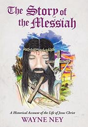 The Story of the Messiah by Wayne L. Ney