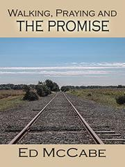 WALKING, PRAYING AND THE PROMISE by Ed McCabe