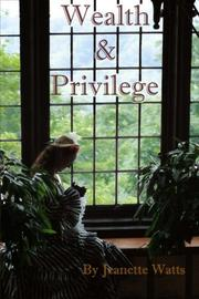 WEALTH AND PRIVILEGE by Jeanette A Watts