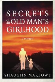 SECRETS OF AN OLD MAN'S GIRLHOOD by Shaughn Marlowe