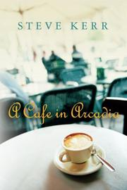 A CAFE IN ARCADIA by Steve Kerr