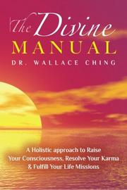 The Divine Manual: A Holistic Approach to Raise Your Consciousness, Resolve Your Karma and Fulfill Your Life Missions by Wallace Ching