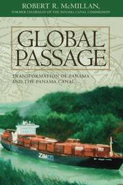 Global Passage: Transformation of Panama and the Panama Canal by Robert R. McMillan