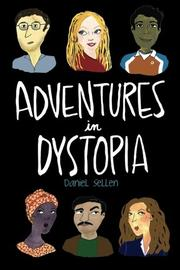ADVENTURES IN DYSTOPIA by Daniel Sellen