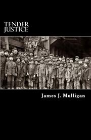TENDER JUSTICE by James J. Mulligan