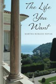 THE LIFE YOU WANT by Martha Burgess Novak