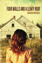 FOUR WALLS AND A LEAKY ROOF by Brenda Meisels