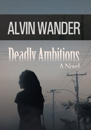 DEADLY AMBITIONS by Alvin Wander