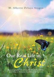 Our Real Life in Christ by M. Alberto Zelaya Aragon
