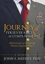 Journey of Perseverance and Accomplishments by John S. Medley