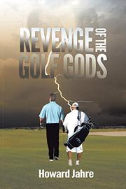 The Revenge of the Golf Gods by Howard Jahre