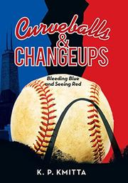 CURVEBALLS & CHANGEUPS by K.P. Kmitta