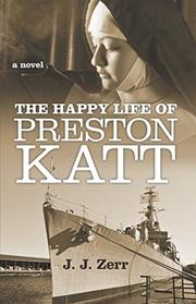 The Happy Life of Preston Katt by J.J. Zerr