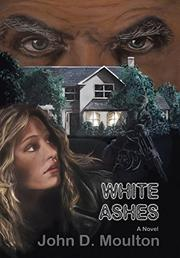 WHITE ASHES by John D. Moulton