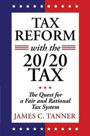 Tax Reform with the 20/20 Tax by James C. Tanner