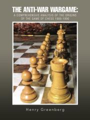 THE ANTI-WAR WARGAME: A Comprehensive Analysis of the Origins of the Game of Chess 1989-1990 by Henry J. Greenberg