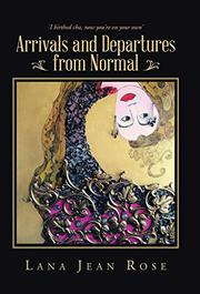 Arrivals and Departures from Normal by Lana Jean Rose