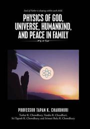 PHYSICS OF GOD, UNIVERSE, HUMANKIND, AND PEACE IN FAMILY by Tapan K. Chaudhuri