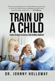TRAIN UP A CHILD by Johnny Holloway