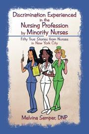Discrimination Experienced in the Nursing Profession by Minority Nurses by Melvina Semper