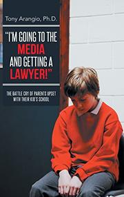 """""""I'M GOING TO THE MEDIA AND GETTING A LAWYER!"""" by Tony Arangio"""