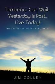 Tomorrow Can Wait...Yesterday Is Past...Live Today! by Jim Colley