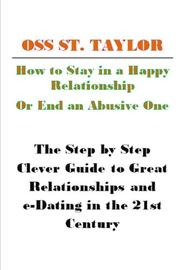 How to Stay in a Happy Relationship or End an Abusive One by Oss St. Taylor