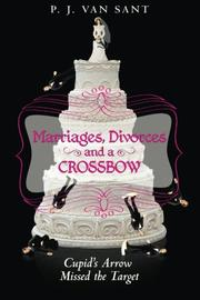 Marriages, Divorces and A Crossbow by PJ Van Sant