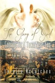 The Glory Of God Coming To A Town Near You by Loretta McCutchen