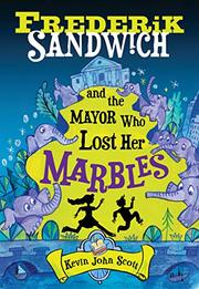 FREDERIK SANDWICH AND THE MAYOR WHO LOST HER MARBLES by Kevin John Scott