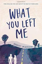WHAT YOU LEFT ME by Bridget Morrissey
