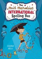 THE MOST MARVELOUS INTERNATIONAL SPELLING BEE by Deborah Abela
