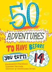 50 ADVENTURES TO HAVE BEFORE YOU TURN 14 by Pierdomenico Baccalario