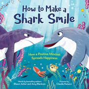 HOW TO MAKE A SHARK SMILE by Shawn Achor