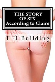 The Story of Six According to Claire by T H Building