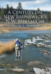 A Century on New Brunswick's N.W. Miramichi by George S. Mumford