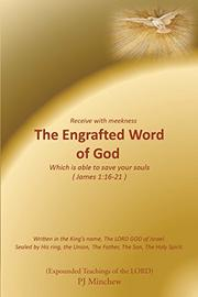 The Engrafted Word of God by P. J. Minchew