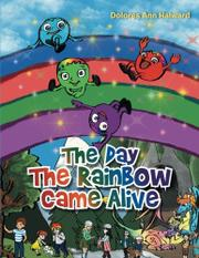 THE DAY THE RAINBOW CAME ALIVE by Dolores Ann Halward