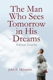 The Man Who Sees Tomorrow in His Dreams by John E. Desautels