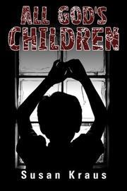 ALL GOD'S CHILDREN by Susan Kraus