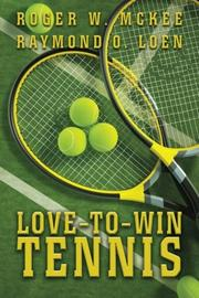 LOVE-TO-WIN TENNIS by Roger W. McKee