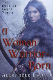 A Woman Warrior Born by Alexander Edlund