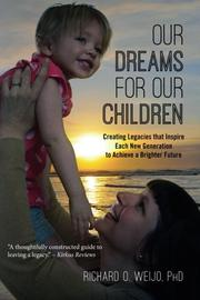 Our Dreams for Our Children: Creating Legacies That Inspire Each New Generation to Achieve a Brighter Future