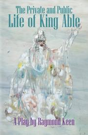 The Private and Public Life of King Able  by Raymond Keen