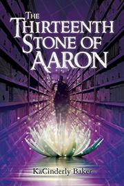 The Thirteenth Stone of Aaron by KaCinderly Baker