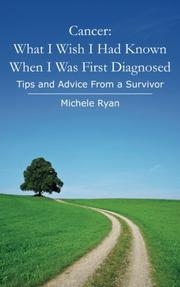 Cancer: What I Wish I Had Known When I Was First Diagnosed by Michele Ryan