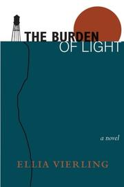THE BURDEN OF LIGHT by Ellia Vierling