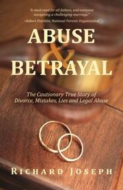Abuse & Betrayal by Richard Joseph